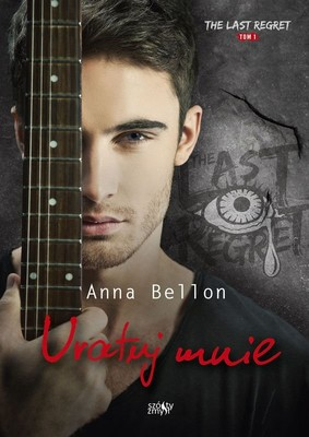 Anna Bellon - Uratuj mnie. The Last Regret. Tom 1