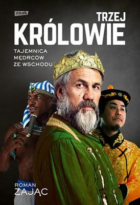 Roman Zając - Trzej Królowie. Tajemnica mędrców ze Wschodu