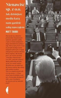 Matt Taibbi - Nienawiść sp. z o.o. Jak dzisiejsze media każą nam gardzić sobą nawzajem