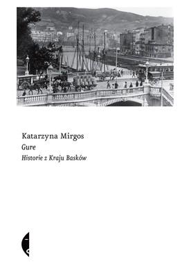 Katarzyna Mirgos - Gure. Historie z Kraju Basków