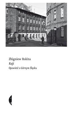 Zbigniew Rokita - Kajś. Opowieść o Górnym Śląsku