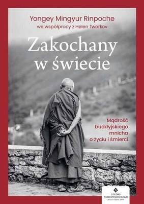 Yongey Mingyur Rinpoche - Zakochany w świecie. Mądrość buddyjskiego mnicha o życiu i śmierci