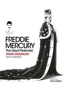 Freddie Mercury. The Great Pretender. Wielki mistyfikator-Życie w obrazach