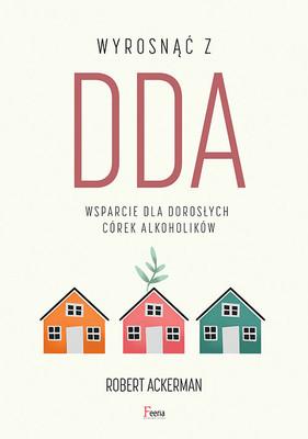 Robert Ackerman - Wyrosnąć z DDA. Wsparcie dla dorosłych córek alkoholików / Robert Ackerman - Perfect Daughters: Adult Daughters Of Alcoholics