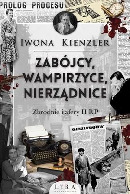 Iwona Kienzler - Zabójcy, wampirzyce, nierządnice. Zbrodnie i afery II RP