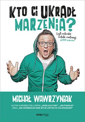 Michał Wawrzyniak - Kto Ci ukradł marzenia? Czyli autorska metoda realizacji #1000 marzeń