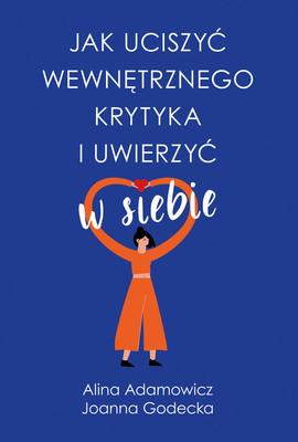 Alina Adamowicz, Joanna Godecka - Jak uciszyć wewnętrznego krytyka i uwierzyć w siebie