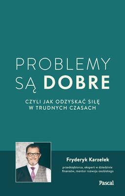 Fryderyk Karzełek - Problemy są dobre, czyli jak odzyskać siłę w trudnych czasach
