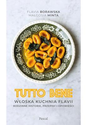 Małgorzata Minta, Flavia Borawska - Tutto bene. Opowieści o włoskiej kuchni Flavii