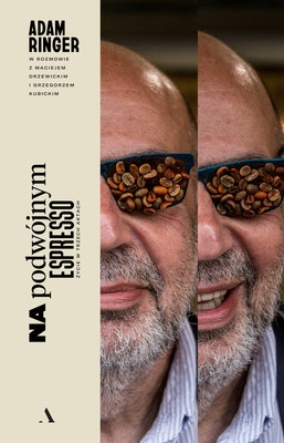 Adam Ringer, Maciej Drzewicki - Na podwójnym espresso. Życie w trzech aktach