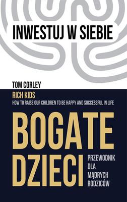 Tom Corley - Bogate dzieci. Przewodnik dla mądrych rodziców