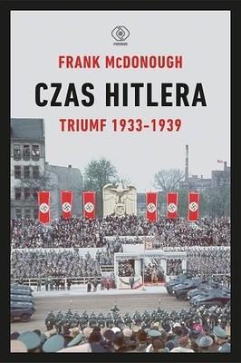 Frank McDonough - Czas Hitlera. Triumf 1933-1939. Tom 1