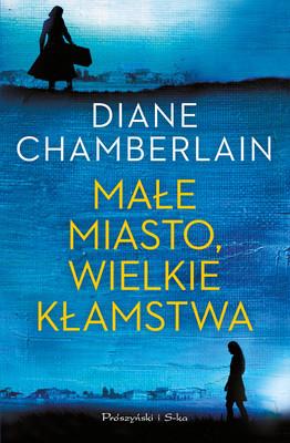 Diane Chamberlain - Małe Miasto, wielkie kłamstwa