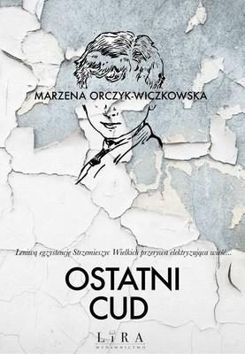 Marzena Orczyk-Wiczkowska - Ostatni cud