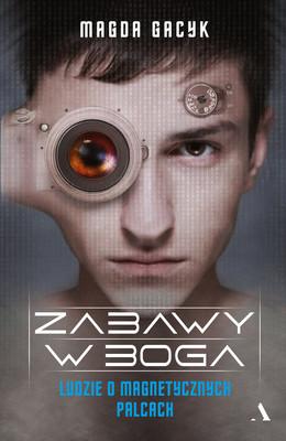 Magda Gacyk - Zabawy w Boga. Ludzie o magnetycznych palcach