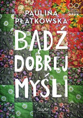 Paulina Płatkowska - Bądź dobrej myśli