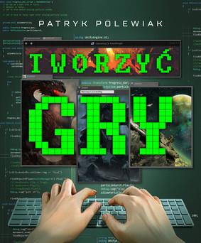 Patryk Polewiak - Tworzyć gry