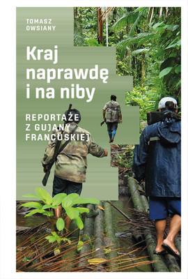 Tomasz Owsiany - Kraj naprawdę i na niby. Reportaże z Gujany Francuskiej