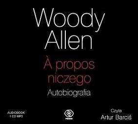 Woody Allen - A propos niczego. Autobiografia