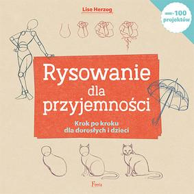 Lise Herzog - Rysowanie dla przyjemności. Krok po kroku dla dorosłych i dzieci / Lise Herzog - Le Dessin Facile