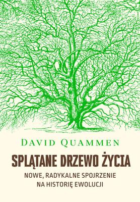 David Quammen - Splątane drzewo życia. Nowe, radykalne spojrzenie na historię ewolucji / David Quammen - The Tangled Tree: A Radical New History Of Life
