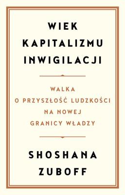 Shoshana Zuboff - Wiek kapitalizmu inwigilacji / Shoshana Zuboff - The Age Of Surveillance Capitalism