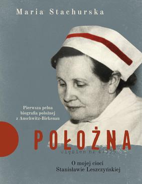 Maria Stachurska - Położna. O mojej cioci Stanisławie Leszczyńskiej