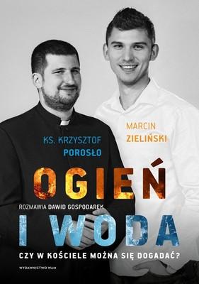 Marcin Zieliński, Krzysztof Porosło - Ogień i woda. Czy w Kościele można się dogadać?