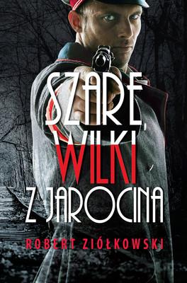 Robert Ziółkowski - Szare wilki z Jarocina