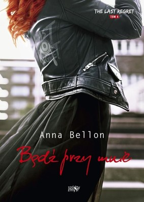 Anna Bellon - Bądź przy mnie. The Last Regret. Tom 4