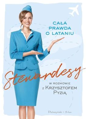 Krzysztof Pyzia - Stewardesy. Cała prawda o lataniu