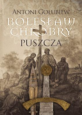 Antoni Gołubiew - Bolesław Chrobry. Puszcza