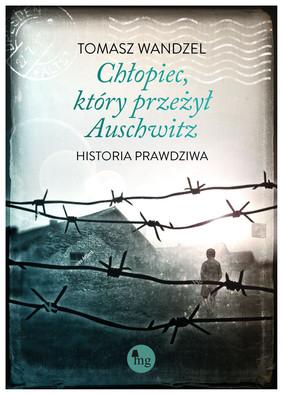 Tomasz Wandzel - Chłopiec, który przeżył Auschwitz. Historia prawdziwa