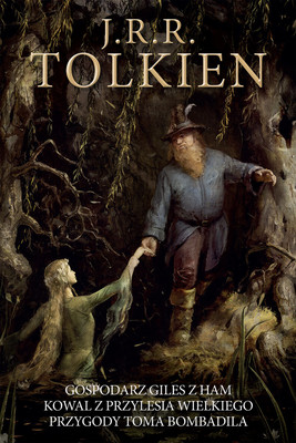 Reuel Ronald John Tolkien - Gospodarz Giles z Ham / Kowal z Przylesia Wielkiego / Przygody Toma Bombadila / J.R.R. Tolkien - Farmer Giles Of Ham; Smith Of Wooton Mayor; The Adventures Of Tom Bombadil