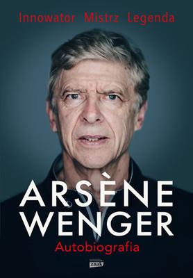 Arsène Wenger - Arsene Wenger. Autobiografia