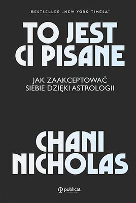 Chani Nicolas - To jest Ci pisane. Jak zaakceptować siebie dzięki astrologii