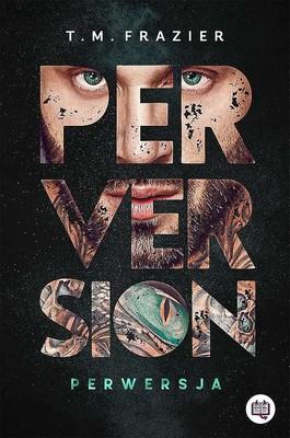 T.M. Frazier - Perversion. Perwersja. Perversion Trilogy. Tom 1
