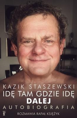 Kazik Staszewski, Rafał Księżyk - Idę tam gdzie idę. Dalej. Kazik Staszewski autobiografia