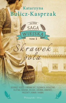 Katarzyna Bulicz-Kasprzak - Skrawek pola. Saga wiejska. Tom 1