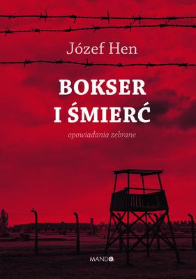 Józef Hen - Bokser i śmierć. Opowiadania zebrane