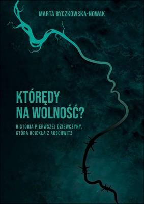 Marta Byczkowska-Nowak - Którędy na wolność?