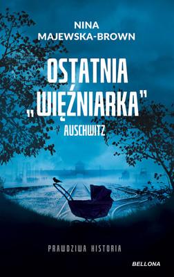 Nina Majewska-Brown - Ostatnia więźniarka Auschwitz