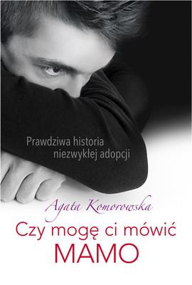 Agata Komorowska - Czy mogę ci mówić MAMO