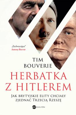 Tim Bouverie - Herbatka z Hitlerem. Jak brytyjskie elity chciały zjednać Trzecią Rzeszę / Tim Bouverie - Appeasing Hitler. Chamberlain, Churchill And The Road To War