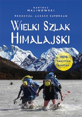 Bartosz Malinowski - Wielki Szlak Himalajski. Indie, Pakistan, Bhutan