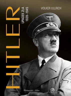 Volker Ullrich - Hitler. Upadek zła 1939-1945