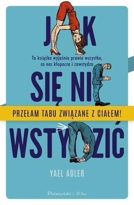 Yael Adler - Jak się nie wstydzić. Ta książka wyjaśnia prawie wszystko, co nas kłopocze i zawstydza