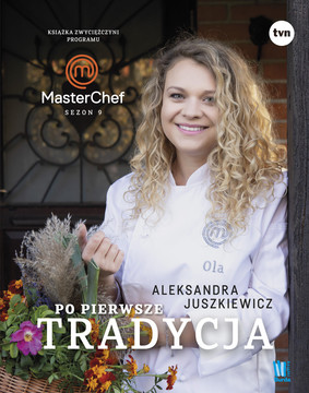 Aleksandra Juszkiewicz - Po pierwsze tradycja. Książka zwyciężczyni programu MasterChef