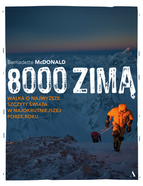 Bernadette McDonald - 8000 zimą. Walka o najwyższe szczyty świata w najokrutniejszej porze roku / Bernadette McDonald - The Winter 8000ers