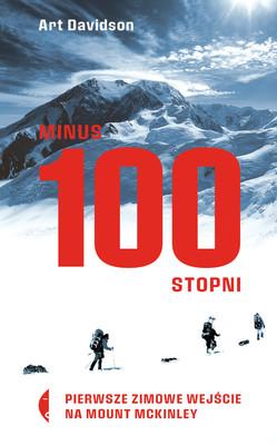 Art Davidson - Minus 100 stopni. Pierwsze zimowe wejście na Mount McKinley